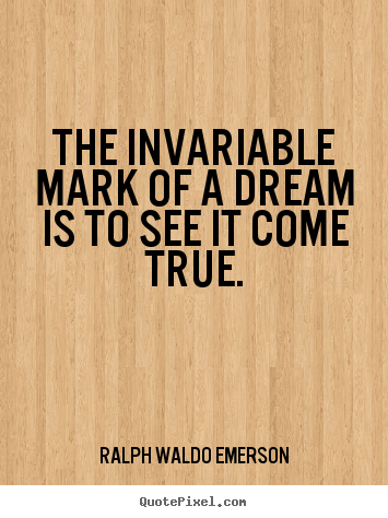 Design custom picture quote about success - The invariable mark of a dream is to see it come true.