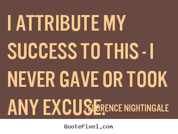 Success quote - I attribute my success to this - i never gave or took..