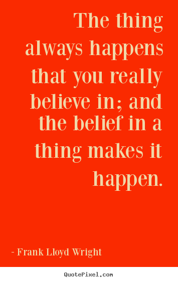 Quote about success - The thing always happens that you really believe in; and the belief..