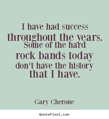 Gary Cherone picture quotes - I have had success throughout the years. some of the hard rock bands.. - Success quotes
