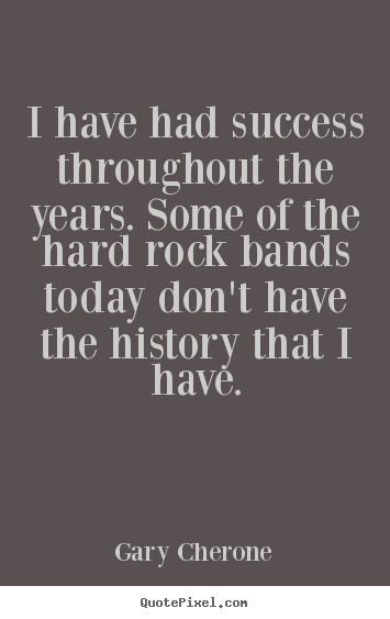 How to design poster sayings about success - I have had success throughout the years. some of the hard rock bands..
