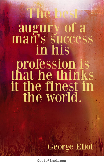 The best augury of a man's success in his profession is.. George Eliot popular success quotes