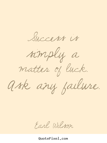 Create graphic picture quote about success - Success is simply a matter of luck. ask any failure.