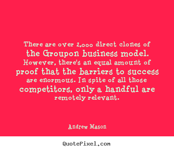 Create graphic picture quotes about success - There are over 2,000 direct clones of the groupon business model. however,..