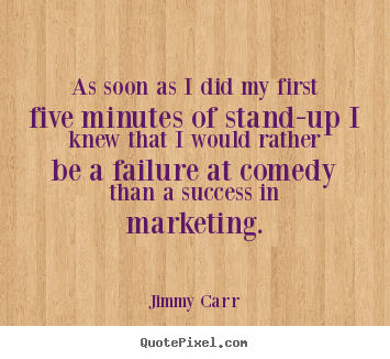 Success quote - As soon as i did my first five minutes of stand-up..