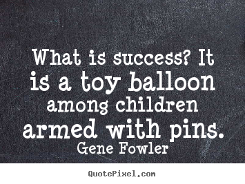 Gene Fowler picture quotes - What is success? it is a toy balloon among children.. - Success quotes
