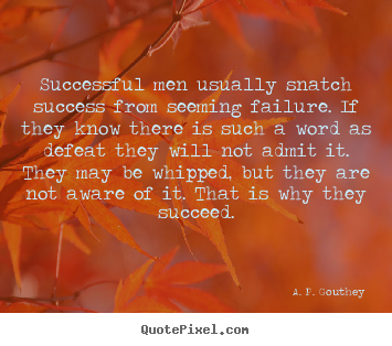 A. P. Gouthey picture quotes - Successful men usually snatch success from seeming failure... - Success quotes