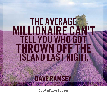Create picture quotes about success - The average millionaire can't tell you who got thrown off..