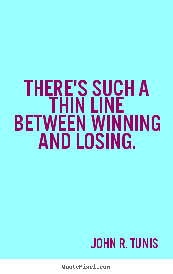 Make custom picture quote about success - There's such a thin line between winning and losing.