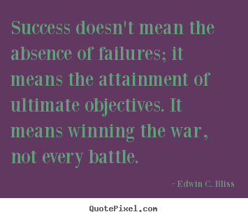Success sayings - Success doesn't mean the absence of failures;..
