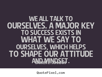 Success quotes - We all talk to ourselves. a major key to success exists in what we say..