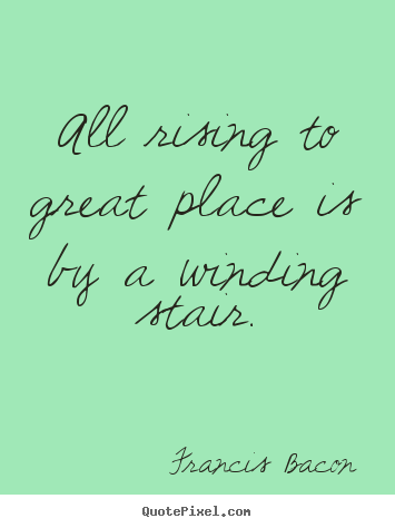 Customize picture quotes about success - All rising to great place is by a winding stair.