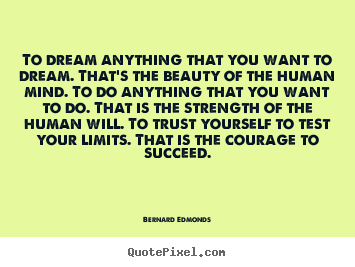 Quote about success - To dream anything that you want to dream. that's the beauty..