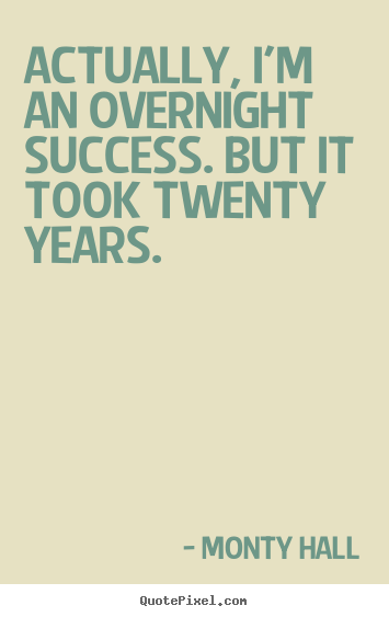 Create custom picture sayings about success - Actually, i'm an overnight success. but it took twenty years.
