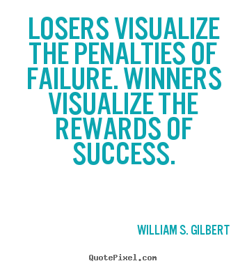 Success quotes - Losers visualize the penalties of failure. winners visualize the..