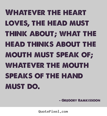 Quote about success - Whatever the heart loves, the head must think about; what the head thinks..
