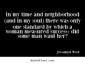 Success quote - In my time and neighborhood (and in my soul) there was only one..
