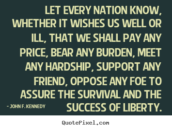 Success quote - Let every nation know, whether it wishes us..