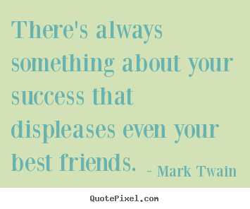 There's always something about your success that.. Mark Twain best success quote