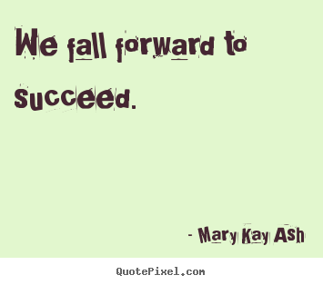 Success quote - We fall forward to succeed.