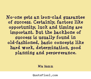 Mia Hamm image quotes - No-one gets an iron-clad guarantee of success. certainly,.. - Success quotes