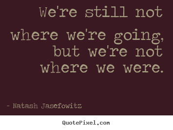 Success quotes - We're still not where we're going, but we're not..