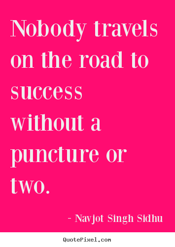 Quote about success - Nobody travels on the road to success without a puncture or..