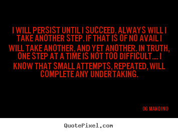 Quotes about success - I will persist until i succeed. always will i take another..