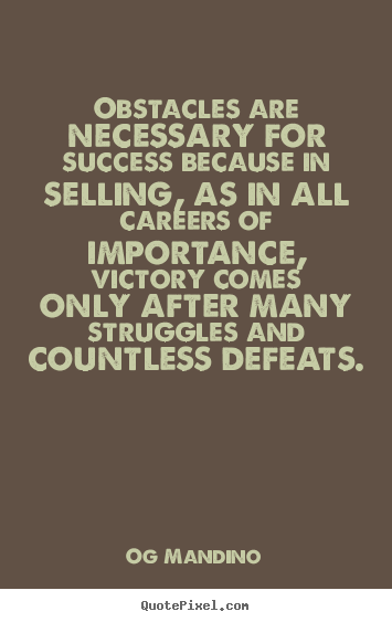 How to design poster quote about success - Obstacles are necessary for success because in selling, as in all..