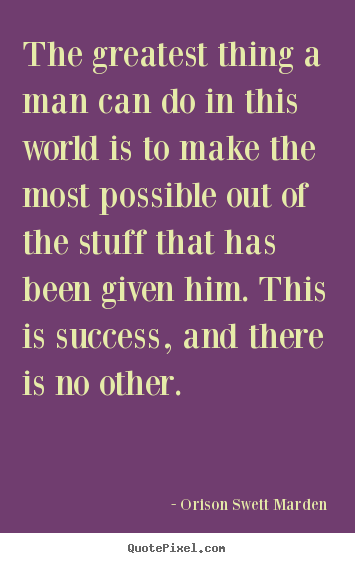 Success quotes - The greatest thing a man can do in this world is to make..