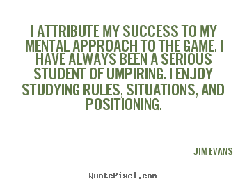 Quotes about success - I attribute my success to my mental approach to the..