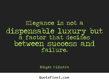 Success quotes - Elegance is not a dispensable luxury but a factor that..
