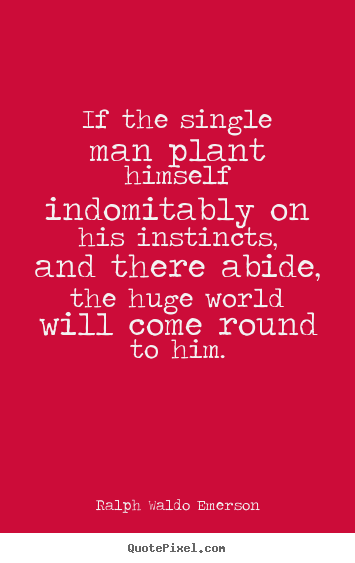 Success quotes - If the single man plant himself indomitably on..
