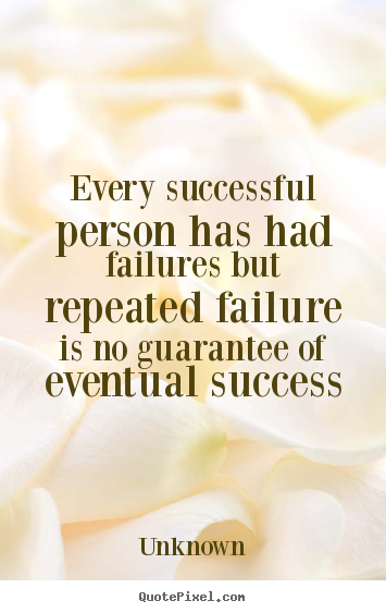 Unknown image quote - Every successful person has had failures but repeated.. - Success quotes