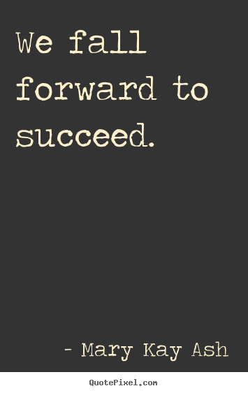 Design your own picture quote about success - We fall forward to succeed.