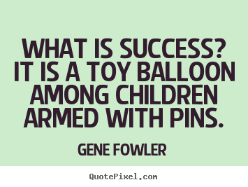 Quotes about success - What is success? it is a toy balloon among children..