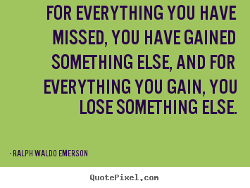 Customize picture quotes about success - For everything you have missed, you have gained something else, and..