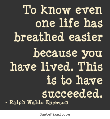 Ralph Waldo Emerson picture quotes - To know even one life has breathed easier.. - Success quotes
