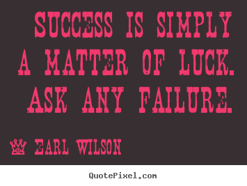 Design picture quotes about success - Success is simply a matter of luck. ask any failure.