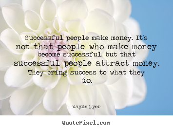 Make photo quotes about success - Successful people make money. it's not that people..