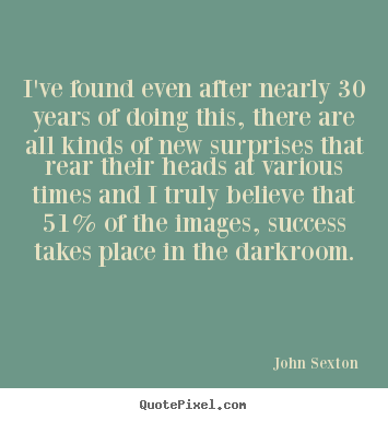 Success quotes - I've found even after nearly 30 years of doing this, there are all kinds..