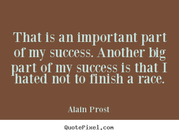 Alain Prost photo quotes - That is an important part of my success. another big part of my success.. - Success quotes