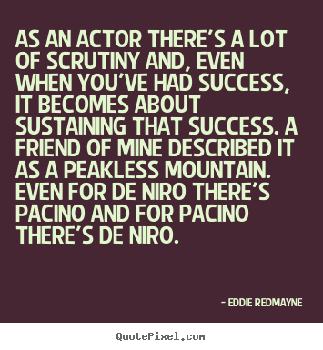 Design custom image quote about success - As an actor there's a lot of scrutiny and, even when you've..
