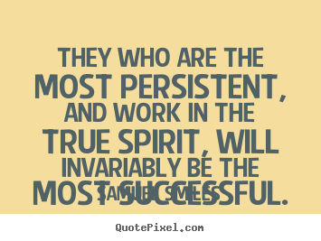 Samuel Smiles picture quotes - They who are the most persistent, and work in the true spirit,.. - Success sayings