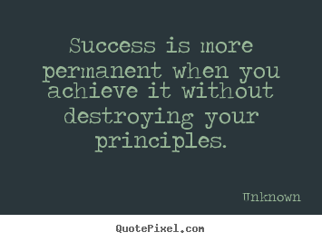 Unknown photo quotes - Success is more permanent when you achieve it without.. - Success quotes