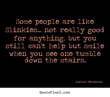 Quote about success - Some people are like slinkies... not really good..