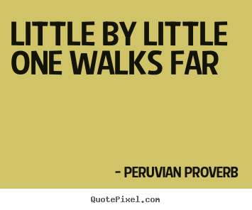 Quotes about success - Little by little one walks far