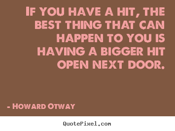 Success quote - If you have a hit, the best thing that can happen to you is having..