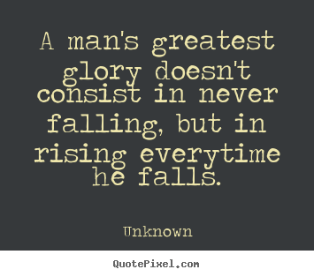 Quote about success - A man's greatest glory doesn't consist in never falling,..