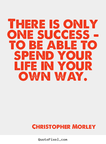 Success quotes - There is only one success - to be able to spend your..